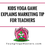 Kids Yoga Game Explains Marketing Tip for Teachers